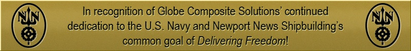 In recognition of Globe Composite Solutions' continued dedication to the U.S. Navy and Newport News Shipbuilding's common goal of Delivering Freedom!